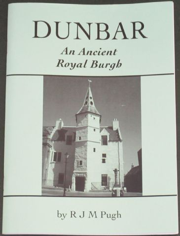 Dunbar - An Ancient Royal Burgh, by R.J.M. Pugh